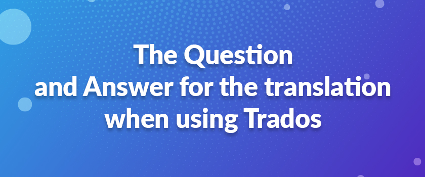 The-Question-and-Answer-for-the-translation-when-using-Trados