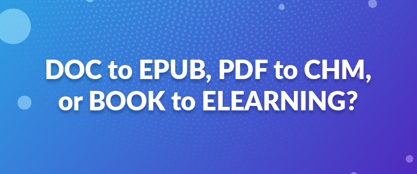 DOC-to-EPUB,-PDF-to-CHM,-or-BOOK-to-ELEARNING