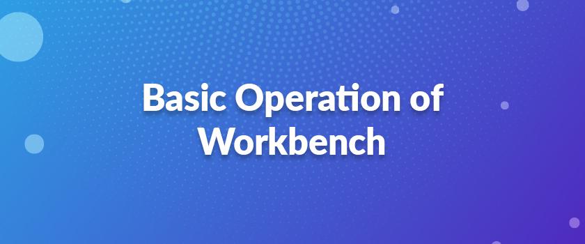 Basic-Operation-of-Workbench