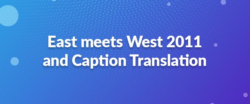 East-meets-West-2011-and-Caption-Translation