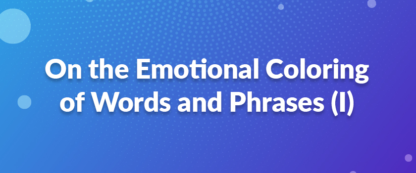On-the-Emotional-Coloring-of-Words-and-Phrases-(I)