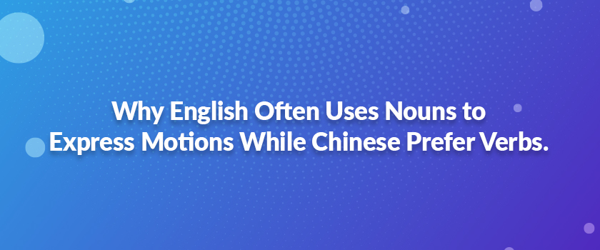 Why-English-Often-Uses-Nouns-to-Express-Motions-While-Chinese-Prefer-Verbs.