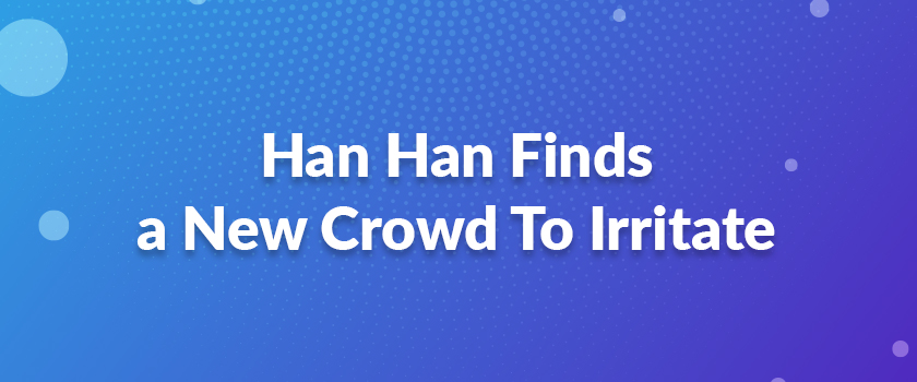 Han-Han-Finds-a-New-Crowd-To-Irritate