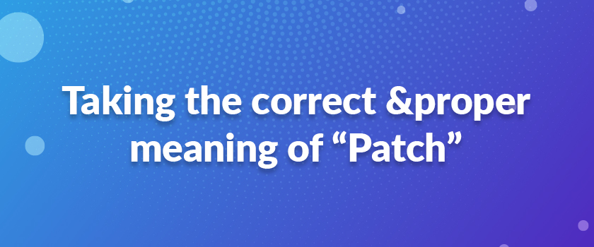 """Taking-the-correct-&proper-meaning-of-""""Patch"""""""