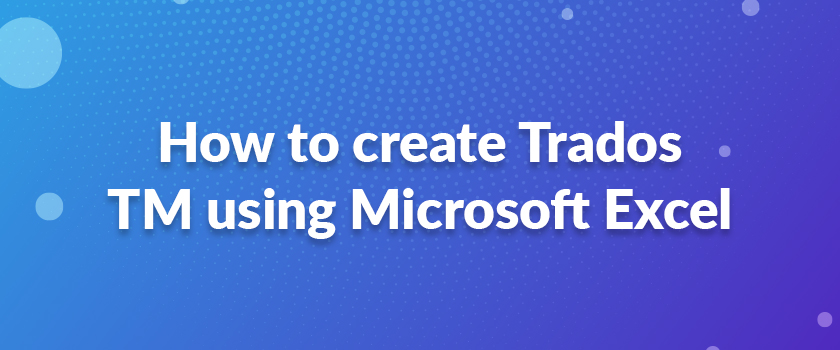 How-to-create-Trados-TM-using-Microsoft-Excel