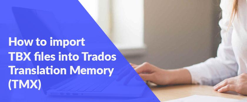How-to-import-TBX-files-into-Trados-Translation-Memory-(TMX)