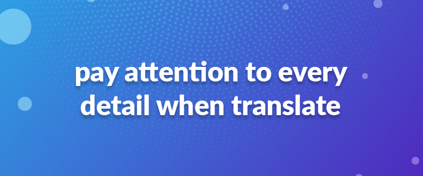 pay-attention-to-every-detail-when-translate