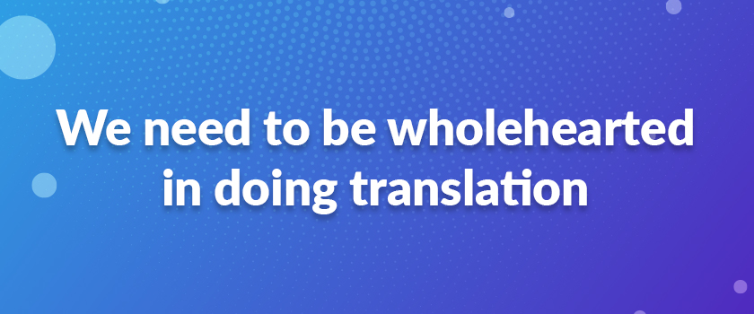 We-need-to-be-wholehearted-in-doing-translation