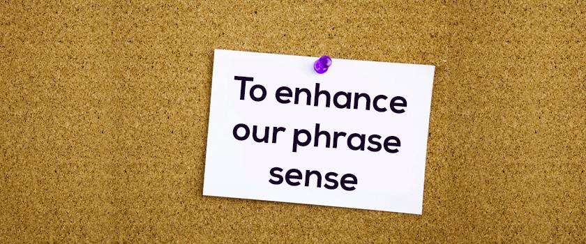 To-enhance-our-phrase-sense