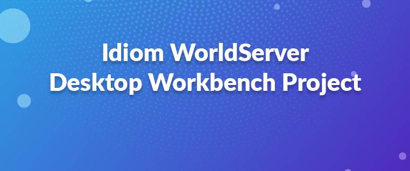 Idiom-WorldServer-Desktop-Workbench-Project