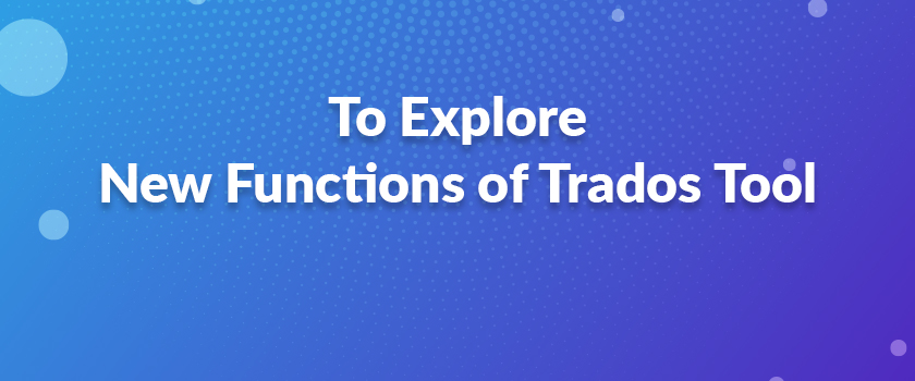 To-Explore-New-Functions-of-Trados-Tool