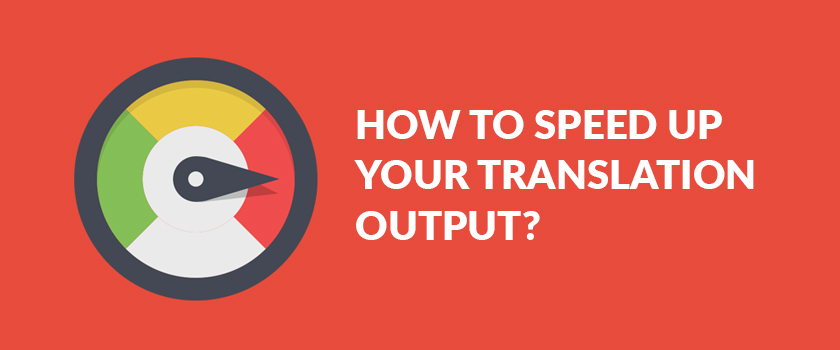 How-to-speed-up-your-translation-output