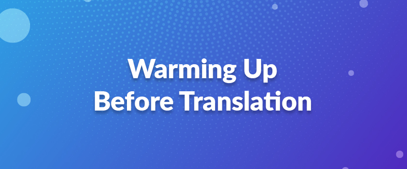 Warming-Up-Before-Translation