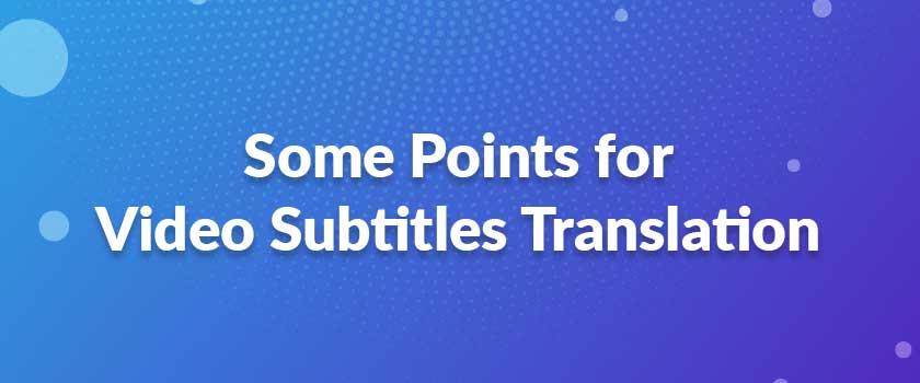 Some-Points-for-Video-Subtitles-Translation