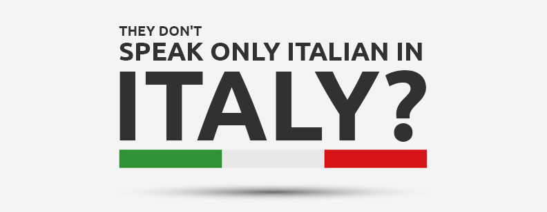 They Don't Speak Only Italian in Italy