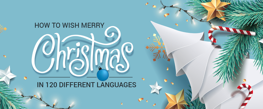 Wish Merry Christmas in 120 Different Languages